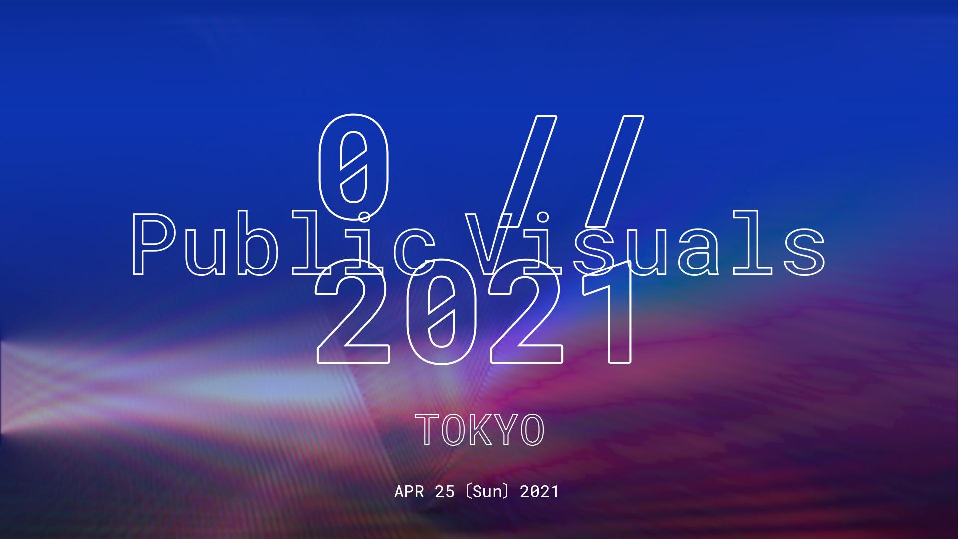 0 // 2021 Public Visuals Tokyo
